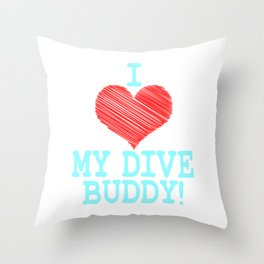 """I Love My Dive Buddy"" tee design for you and your favorite buddy! Makes a perfect and nice gift too Throw Pillow"