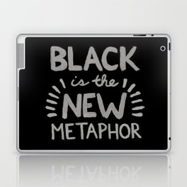 Black is the new Metaphor Laptop & iPad Skin