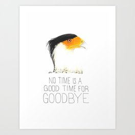 Caracara No Time Is A Good Time For Goodbye (Crested Caracara) Art Print