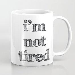 I'm not tired Coffee Mug