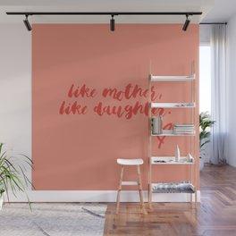 LIKE MOTHER, LIKE DAUGHTER Wall Mural