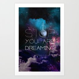 Stop. You Are Dreaming. Art Print