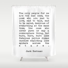 Jack Kerouac The Only People For Me Are The Mad Ones - On The Road Print Shower Curtain