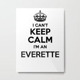 I cant keep calm I am an EVERETTE Metal Print