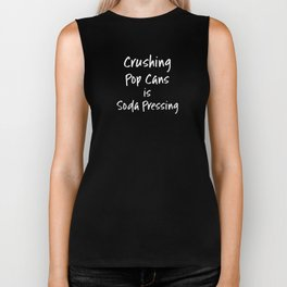 Clever Shirts Crushing Pop Cans Is Soda Pressing Food Pun Funny Sarcastic Gift Biker Tank
