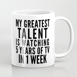 MY GREATEST TALENT IS WATCHING 5 YEARS OF TV IN 1 WEEK Coffee Mug