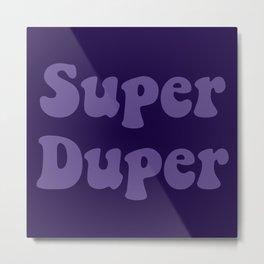 Super Duper - Ultra Violet Metal Print