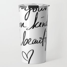Be your own kind of Beautiful Travel Mug