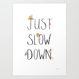 Just Slow Down Art Print