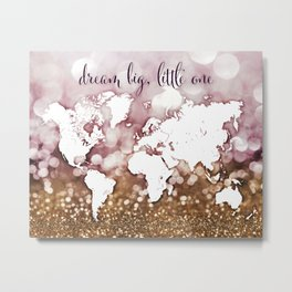 Dream big little one world map in gold and pink glitter Metal Print
