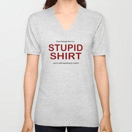 Even though this is a STUPID SHIRT you're still squinting to read it. Unisex V-Neck