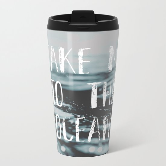 Take me to the ocean Metal Travel Mug