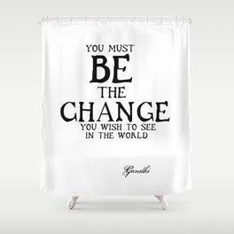 Be The Change - Gandhi Inspirational Action Quote Shower Curtain