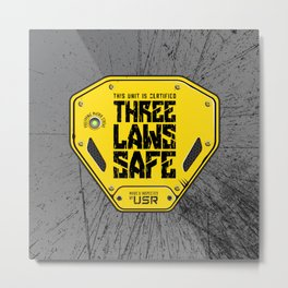 This Unit is THREE LAWS SAFE (Three Laws of Robotics) Metal Print