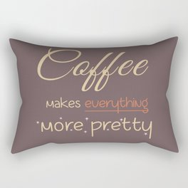 Coffee makes everything more pretty Rectangular Pillow