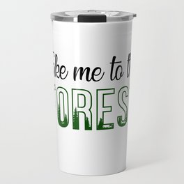 Take me to the Forest Travel Mug