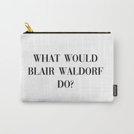 what would Blair Waldorf do? Carry-All Pouch