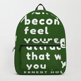 You can attract only that which you mentally become and feel yourself to be in reality Ernest Holmes Backpack