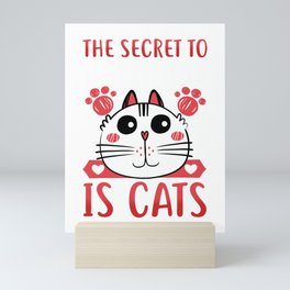 The Secret To Happiness Is Cats Kitty Mini Art Print