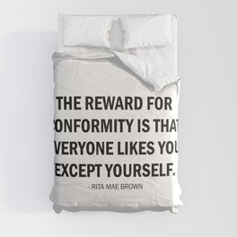 The reward for conformity is that everyone likes you except yourself. Comforters