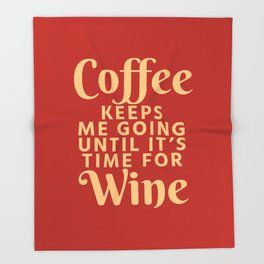 Coffee Keeps Me Going Until It's Time For Wine (Crimson) Throw Blanket
