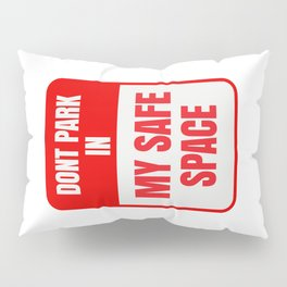 don't park in my safe space Pillow Sham