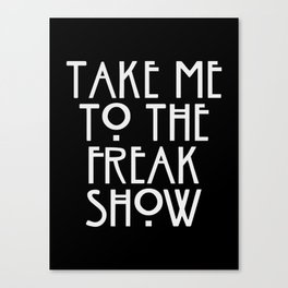 Take Me to the Freak Show Canvas Print