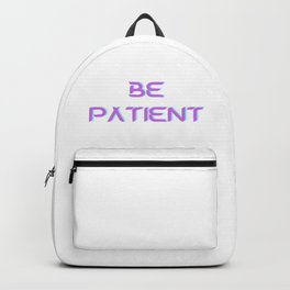 Be Patient Backpack