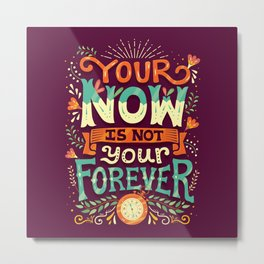 Your now is not your forever Metal Print