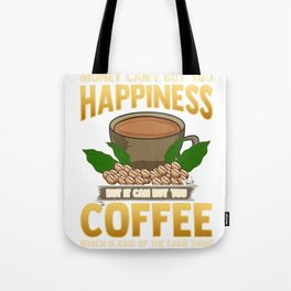 Money Can't Buy You Happiness But Can Buy Coffee Tote Bag