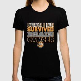 Someone I love survived brain cancer. T-shirt