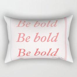 Be bold Be bold Be bold - Susan Sontag Rectangular Pillow