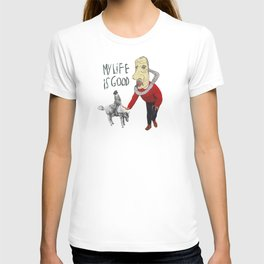 MY LIFE IS GOOD! T-shirt