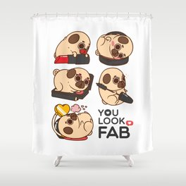 You Look Fab! -Puglie Shower Curtain