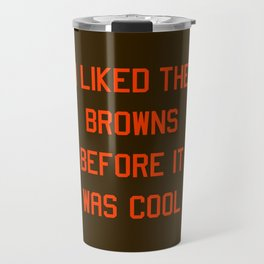 I Liked the Browns Before it Was Cool Travel Mug