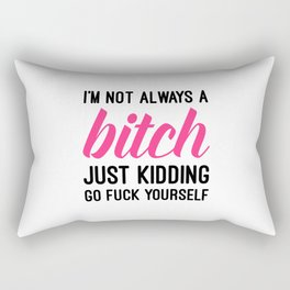 Not Always A Bitch Funny Quote Rectangular Pillow