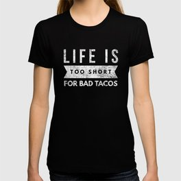 Funny Taco Lover Shirt Life is Too Short for Bad Tacos T-shirt