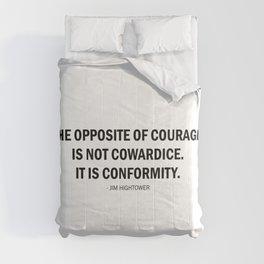 The opposite of courage is not cowardice. It is conformity. Comforters