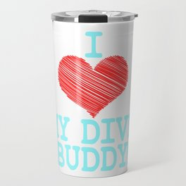 """I Love My Dive Buddy"" tee design for you and your favorite buddy! Makes a perfect and nice gift too Travel Mug"