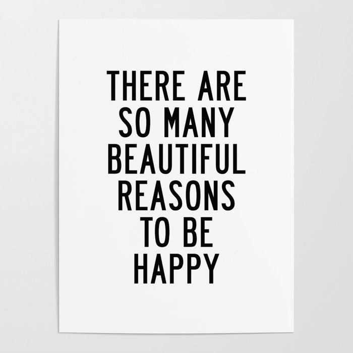 There Are so Many Beautiful Reasons to Be Happy Short Inspirational Life  Quote Poster Poster by themotivatedtype