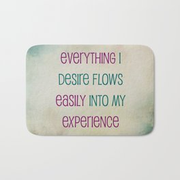 Everything I Desire Flows Easily Into My Experience Bath Mat