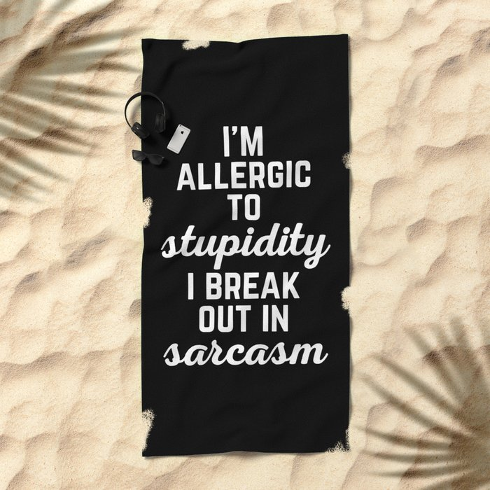 Allergic To Stupidity Funny Quote Beach Towel