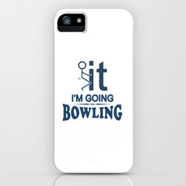FCK IT I'M GOING BOWLING iPhone Case