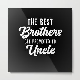 The Best Brothers Get Promoted To Uncle Metal Print