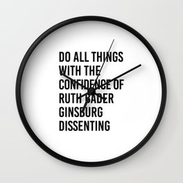 Do All Things with the Confidence of Ruth Bader Ginsburg Dissenting Wall Clock