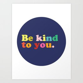Be Kind To You Art Print