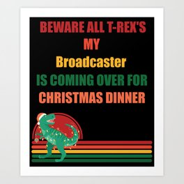 Beware All T-Rex's My broadcaster is coming over for christmas dinner Art Print