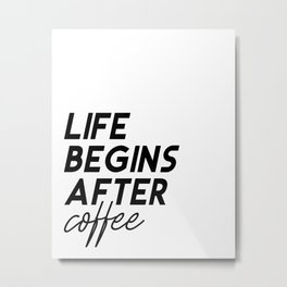 Life Begins After Coffee Printable Poster, Typography Printable Sign, Quote Wall Art, Home Decor Metal Print