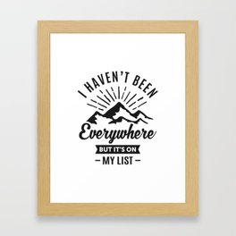 I Haven't Been Everywhere Framed Art Print