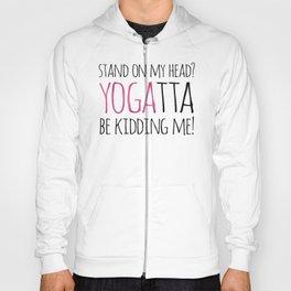 Stand On My Head? YOGAtta Be Kidding Me! Hoody